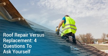 Roof Repair Versus Replacement: 4 Questions To Ask Yourself